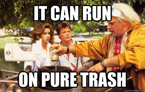 it can run on pure trash - 
