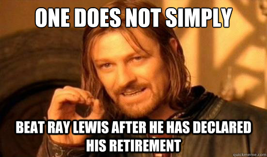 one does not simply beat ray lewis after he has declared his - Boromir