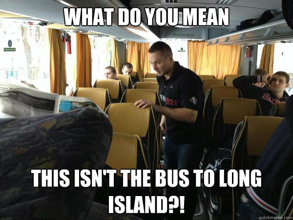 what do you mean this isnt the bus to long island - scumbag lubo