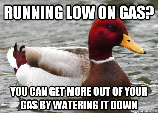 running low on gas you can get more out of your gas by wate - Malicious Advice Mallard
