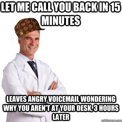 let me call you back in 15 minutes leaves angry voicemail wo - Scumbag doctors