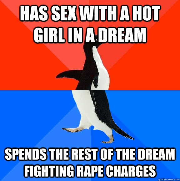 has sex with a hot girl in a dream spends the rest of the dr - Socially Awesome Awkward Penguin