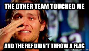 the other team touched me and the ref didnt throw a flag - Tom Bradys Confession