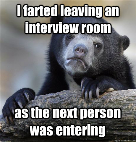 i farted leaving an interview room as the next person was en - Confession Bear