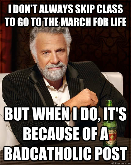 i dont always skip class to go to the march for life but wh - The Most Interesting Man In The World