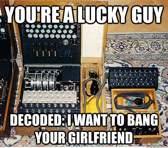 youre a lucky guy decoded i want to bang your girlfriend - Enigmatic Enigma