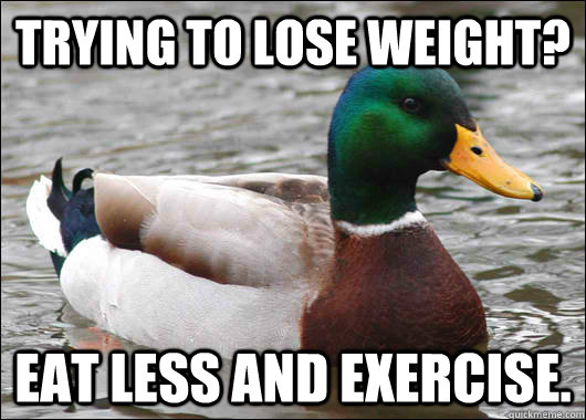 trying to lose weight eat less and exercise  - Actual Advice Mallard