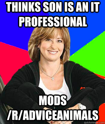 thinks son is an it professional mods radviceanimals - Sheltering Suburban Mom
