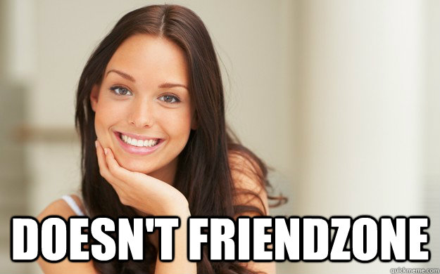 doesnt friendzone - Good Girl Gina