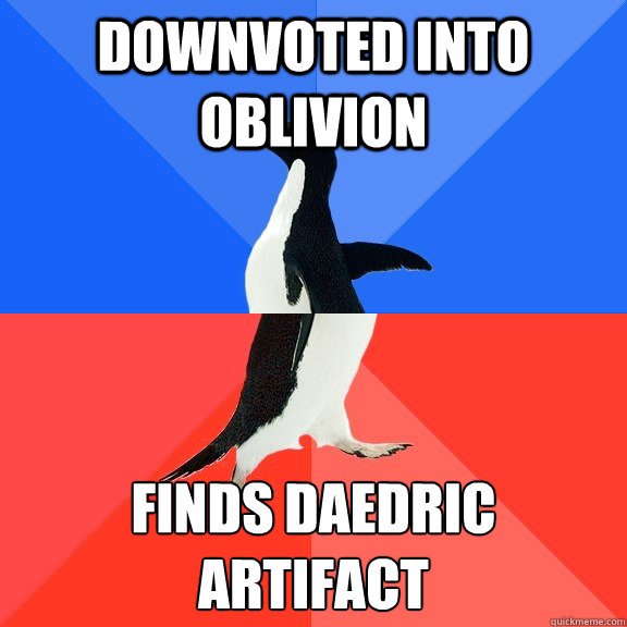downvoted into oblivion finds daedric artifact  - Socially Awkward Awesome Penguin