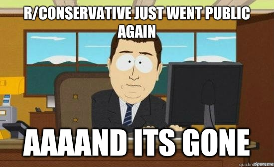 Rconservative just went public again AAAAND Its gone - aaaand its gone