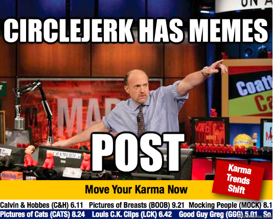 circlejerk has memes post - Mad Karma with Jim Cramer
