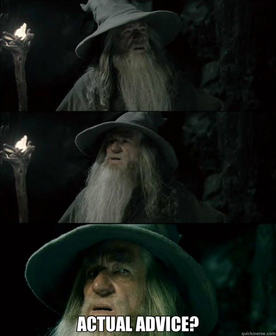 ACTUAL ADVICE? - Confused Gandalf