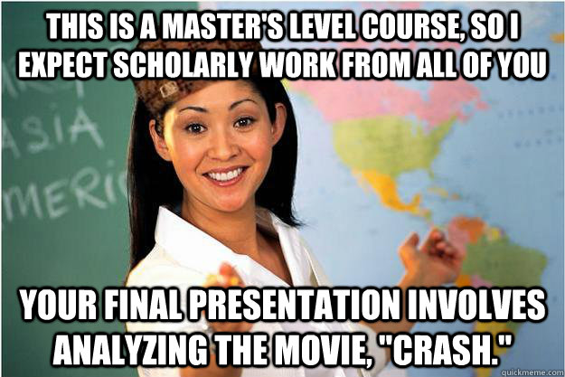 this is a masters level course so i expect scholarly work  - Scumbag Teacher