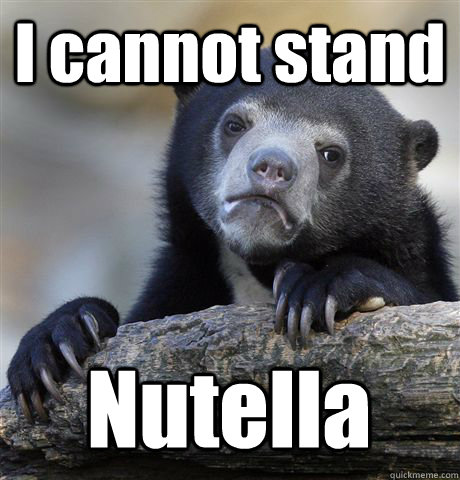 i cannot stand nutella - Confession Bear
