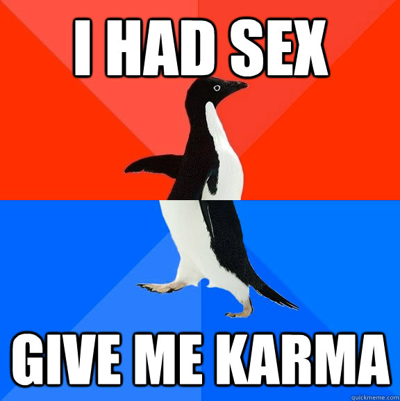 i had sex give me karma - Socially Awesome Awkward Penguin