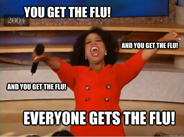 you get the flu everyone gets the flu and you get the flu - oprah you get a car