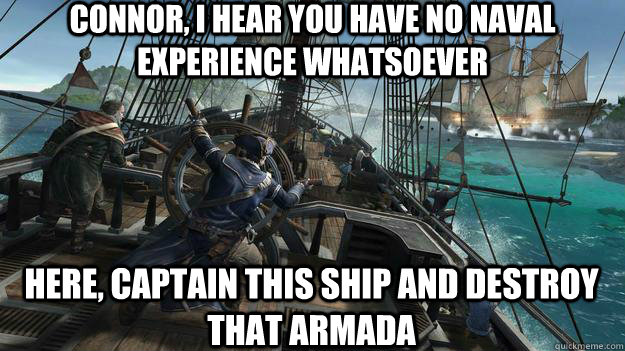 connor i hear you have no naval experience whatsoever here -