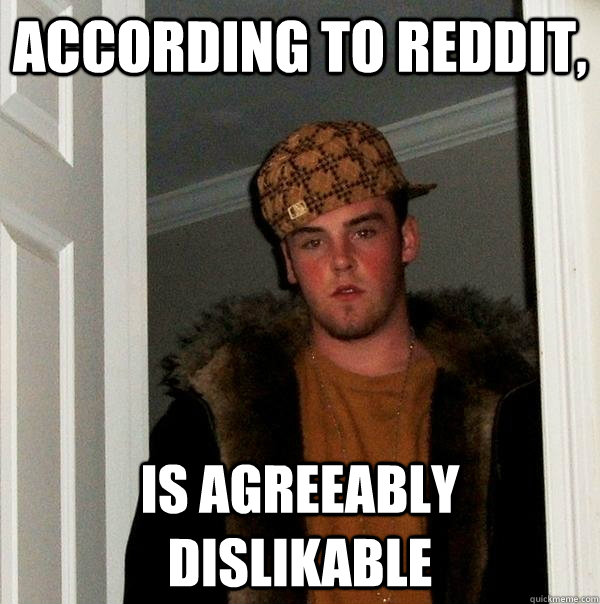 according to reddit is agreeably dislikable - Scumbag Steve