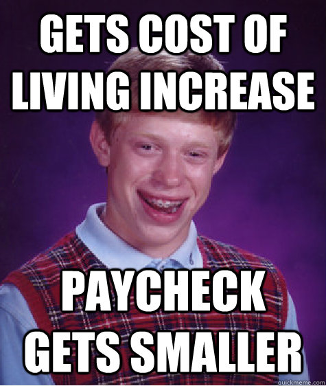 gets cost of living increase paycheck gets smaller - Bad Luck Brian