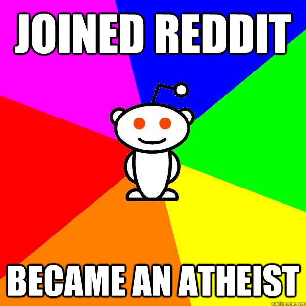 joined reddit became an atheist - Reddit Alien