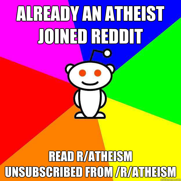 already an atheist joined reddit read ratheism unsubscribed - Reddit Alien