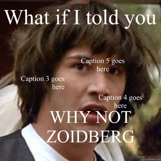 what if i told you why not zoidberg caption 3 goes here capt - conspiracy keanu