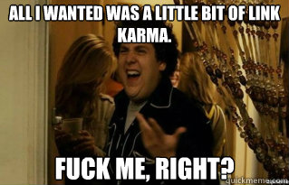 all i wanted was a little bit of link karma fuck me right - Fuck Me Right