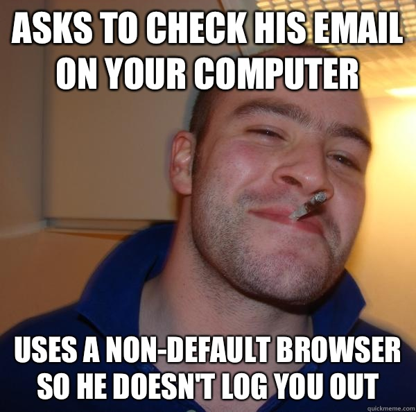 Asks to check his email on your computer and also to his gir - Good Guy Greg