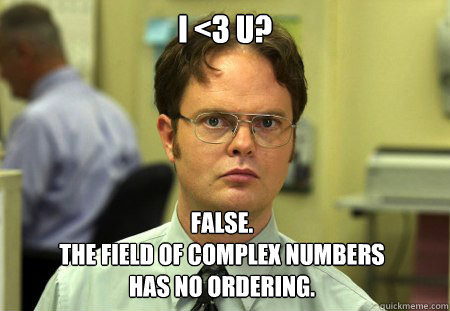 i 3 u false the field of complex numbers has no ordering - Dwight