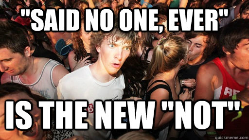 said no one ever is the new not - Sudden Clarity Clarence