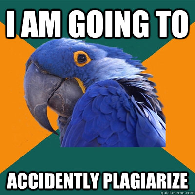 i am going to accidently plagiarize - Paranoid Parrot