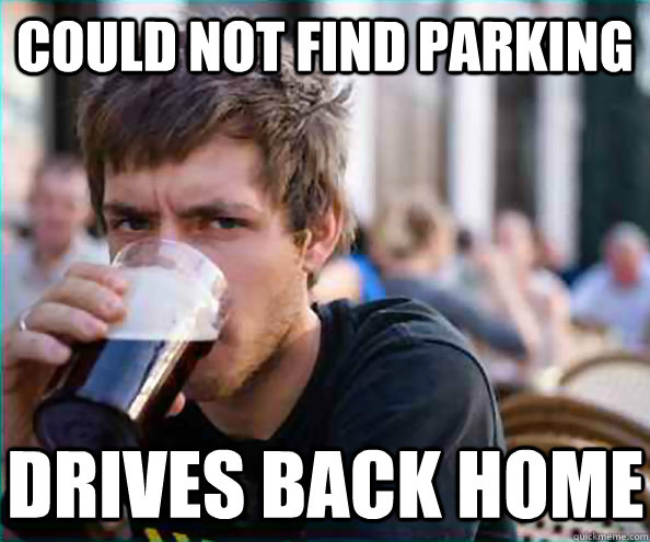 could not find parking drives back home - Lazy College Senior