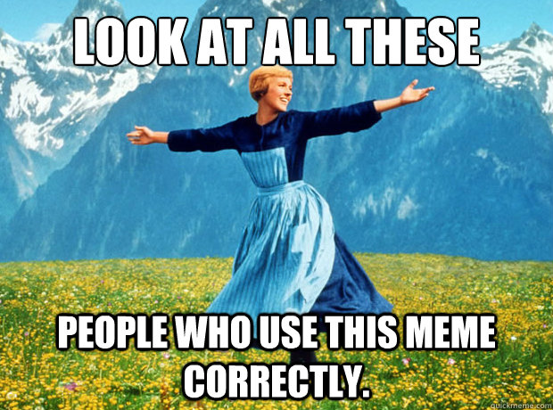 look at all these people who use this meme correctly - Sound of Music- Election