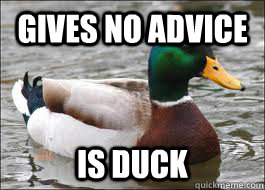 gives no advice is duck - Good Advice Duck