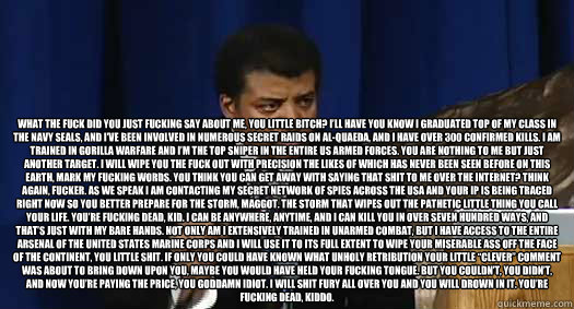 what the fuck did you just fucking say about me you little  - neil tyson is not amused