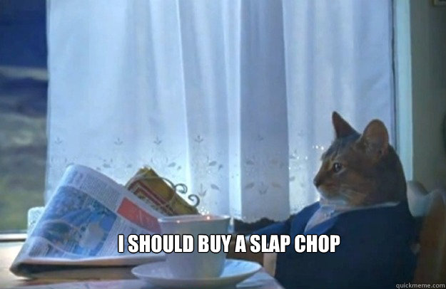 i should buy a slap chop - Sophisticated Cat