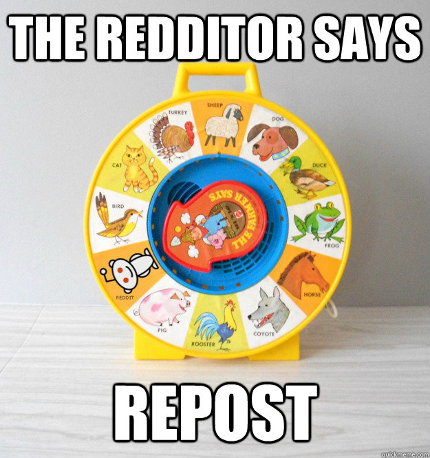 the redditor says repost - Redditor Says