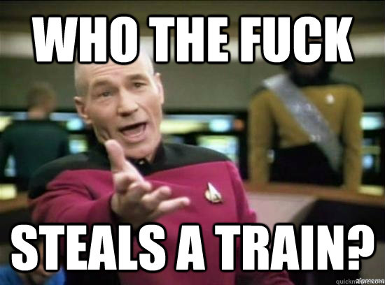 who the fuck steals a train - Annoyed Picard HD
