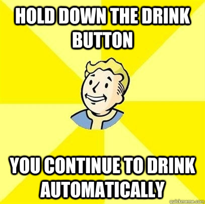 hold down the drink button you continue to drink automatical - Fallout 3