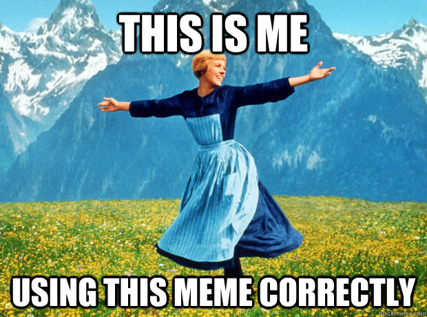 this is me using this meme correctly - Sound of Music- Election