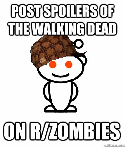 post spoilers of the walking dead on rzombies - Scumbag Redditor