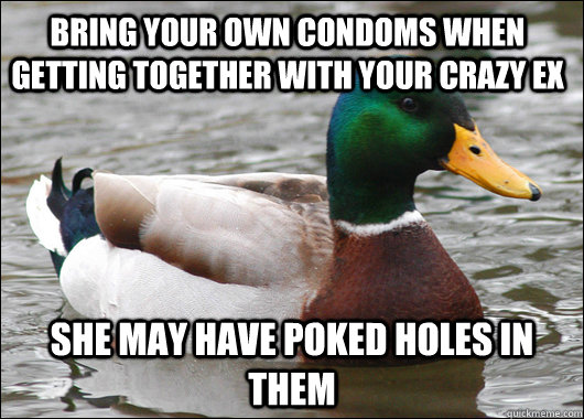 bring your own condoms when getting together with your crazy - Actual Advice Mallard