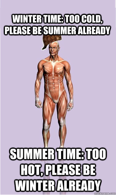 winter time too cold please be summer already summer time - Scumbag Body