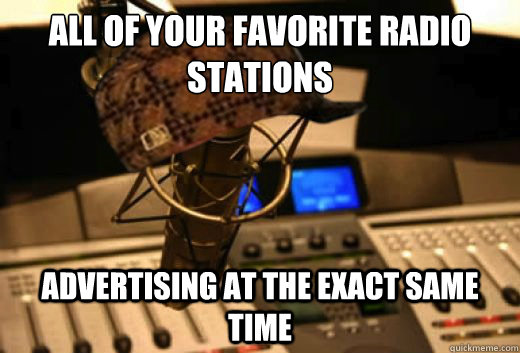 all of your favorite radio stations advertising at the exact - scumbag radio station