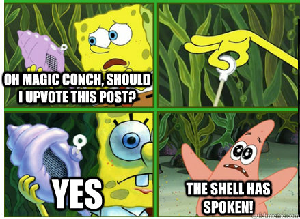 oh magic conch should i upvote this post yes the shell has - Magic Conch Shell