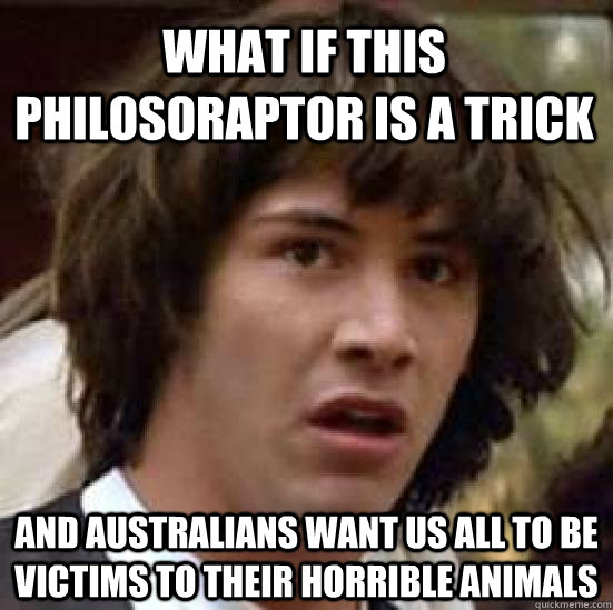 what if this philosoraptor is a trick and australians want u - conspiracy keanu