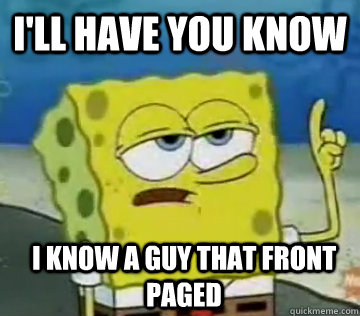 ill have you know i know a guy that front paged - Ill Have You Know Spongebob