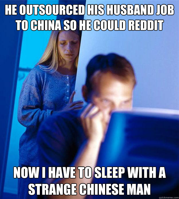he outsourced his husband job to china so he could reddit no - Redditors Wife