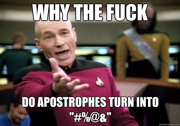 why the fuck do apostrophes turn into  - Why The Fuck Picard